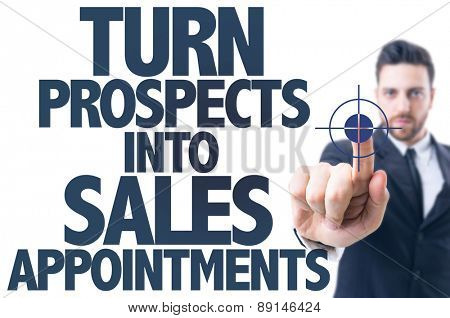 Business man pointing the text: Turn Prospects Into Sales Appointments