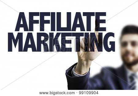 Business man pointing the text: Affiliate Marketing