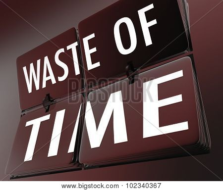 Waste of Time words on flipping clock tiles to illustrate inefficient working habits and lost efforts due to ineffective procedures or just screwing around