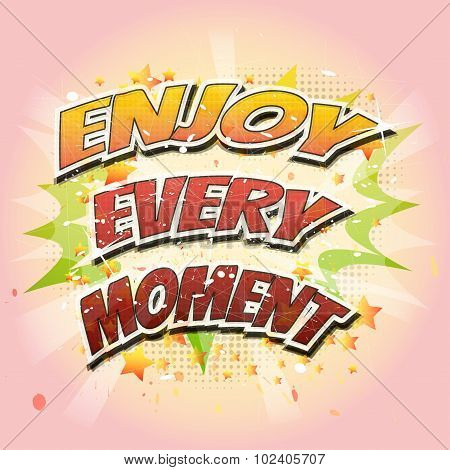 Enjoy every moment - quote on colorful abstract background. poster