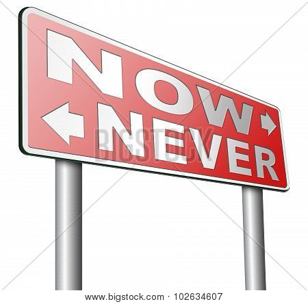 now or never the time to act is now dont forget last chance or opportunity fast action required the time is now high importance road sign arrow poster