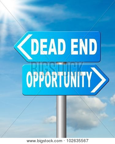opportunity or dead end without any chance and with no future find a better choice for business way or road towards success or disaster make bad choice road sign arrow poster