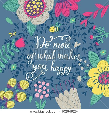 Do more of what makes you happy. Inspirational and motivational background in vector. Bright floral card with sweet flowers, cute bee and great wish