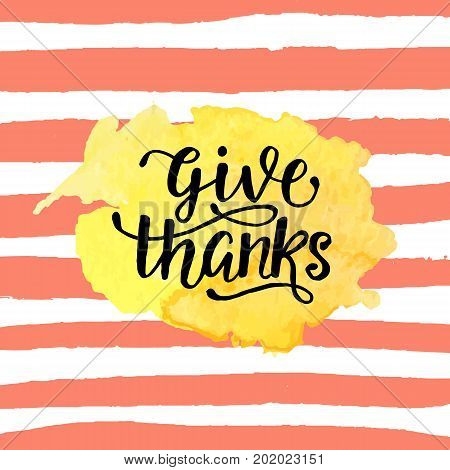 Give Thanks badge on watercolor stain. Thanksgiving Day lettering for greeting cards, invitations, posters, banners, tags, party or sale flyers, dinner menu. Typographic design, modern calligraphy
