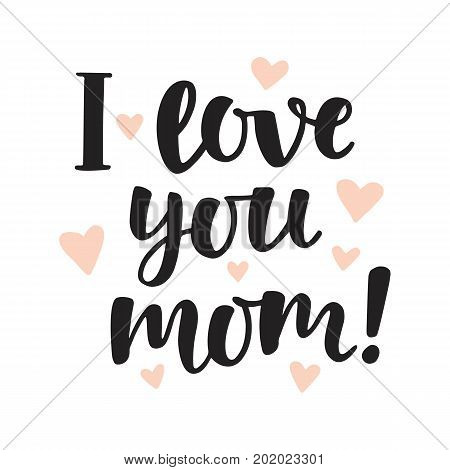 I love you, mom. Hand written brush lettering. Mothers day lovely greeting quote, isolated on white. Modern calligraphy. Typographic design for gift cards, posters, labels, tags, t-shirt print