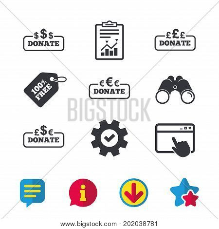 Donate money icons. Dollar, euro and pounds symbols. Multicurrency signs. Browser window, Report and Service signs. Binoculars, Information and Download icons. Stars and Chat. Vector