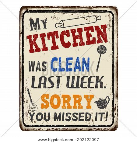 My kitchen was clean last week. Sorry you missed it vintage rusty metal sign on a white background vector illustration