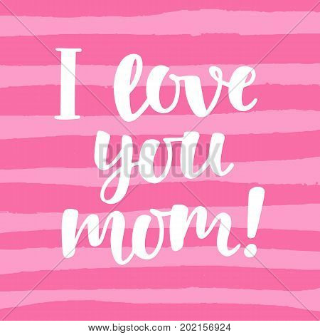 I love you, mom. Cute hand lettering. Mothers day greeting on pink brush strokes. Vector modern calligraphy. Typographic design for gift cards, posters, labels, tags