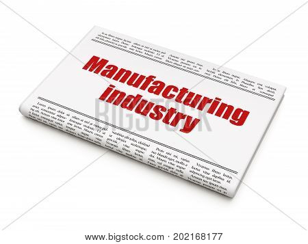 Industry concept: newspaper headline Manufacturing Industry on White background, 3D rendering