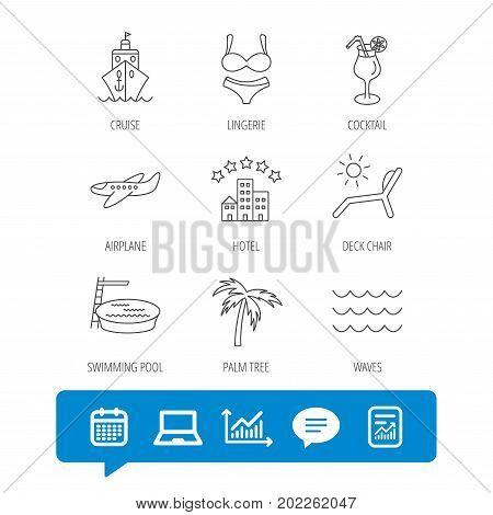 Cruise, waves and cocktail icons. Hotel, palm tree and swimming pool linear signs. Airplane, deck chair and lingerie flat line icons. Report file, Graph chart and Chat speech bubble signs. Vector