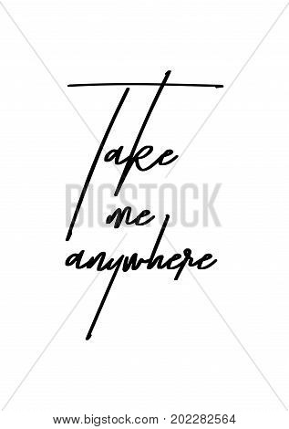 Hand drawn holiday lettering. Ink illustration. Modern brush calligraphy. Isolated on white background. Take me anywhere.