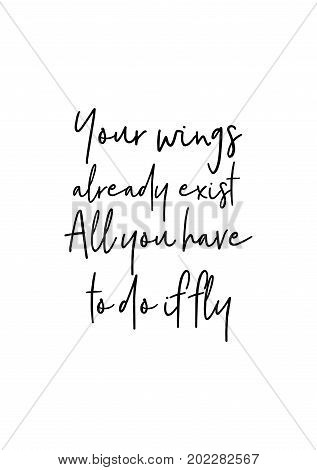 Hand drawn holiday lettering. Ink illustration. Modern brush calligraphy. Isolated on white background. Your wings already exist. All you have to do if fly.
