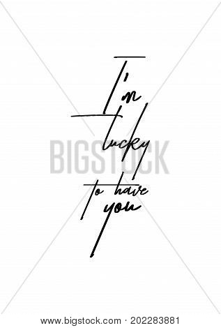 Hand drawn holiday lettering. Ink illustration. Modern brush calligraphy. Isolated on white background. I'm lucky to have you.