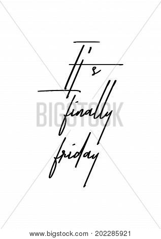 Hand drawn holiday lettering. Ink illustration. Modern brush calligraphy. Isolated on white background. It's finally friday.