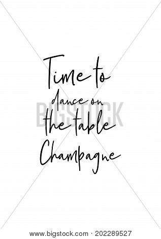 Hand drawn holiday lettering. Ink illustration. Modern brush calligraphy. Isolated on white background. Time to dance on the table. Champagne.