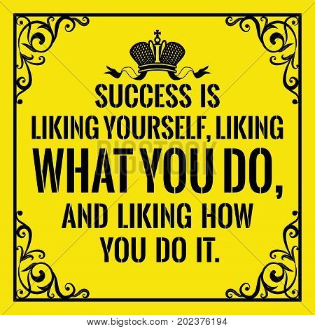 Motivational quote. Vintage style. Success is liking yourself, liking what you do, and liking how you do it. On yellow background.