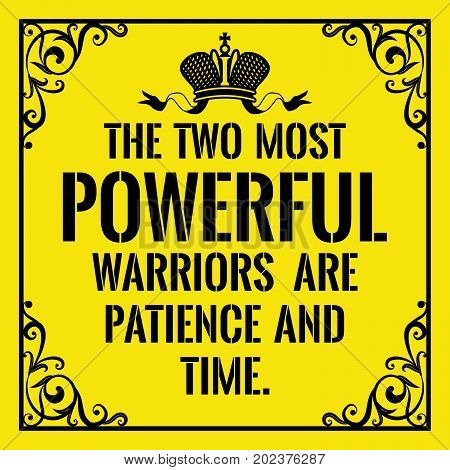 Motivational quote. Vintage style. The two most powerful warriors are patience and time. On yellow background.