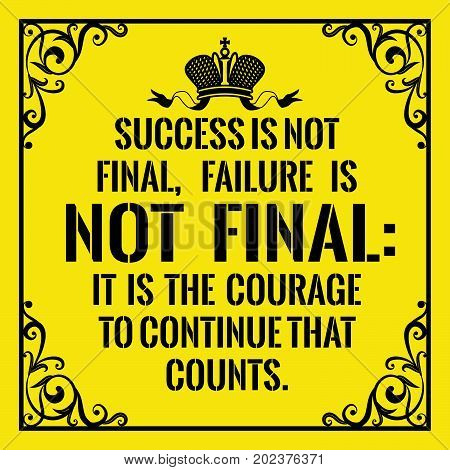 Motivational quote. Vintage style. Success is not final, failure is not final: it is the courage to continue that counts. On yellow background.