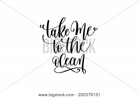 take me to the ocean - hand lettering positive quote about mermaid to overlay photography in photo album, printable wall art, poster or greeting card, calligraphy vector illustration