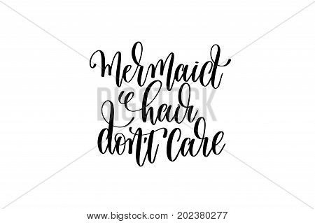 mermaid hair don't care - hand lettering positive quote about mermaid to overlay photography in photo album, printable wall art, poster or greeting card, calligraphy vector illustration