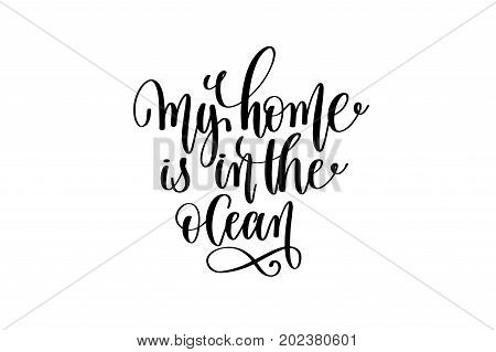 my home is in the ocean - hand lettering positive quote about mermaid to overlay photography in photo album, printable wall art, poster or greeting card, calligraphy vector illustration