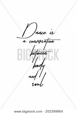 Hand drawn lettering. Ink illustration. Modern brush calligraphy. Isolated on white background. Dance is a conversation between body and soul.