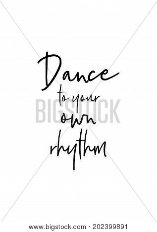 Hand drawn lettering. Ink illustration. Modern brush calligraphy. Isolated on white background. Dance to your own rhythm.