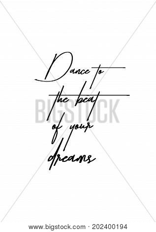 Hand drawn lettering. Ink illustration. Modern brush calligraphy. Isolated on white background. Dance to the beat of your dreams.