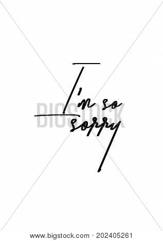 Hand drawn lettering. Ink illustration. Modern brush calligraphy. Isolated on white background. I'm so sorry.