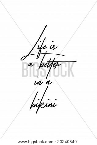 Hand drawn lettering. Ink illustration. Modern brush calligraphy. Isolated on white background. Life is a better in a bikini.