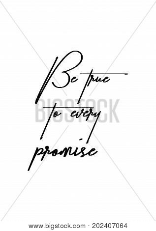 Hand drawn lettering. Ink illustration. Modern brush calligraphy. Isolated on white background. Be true to every promise.