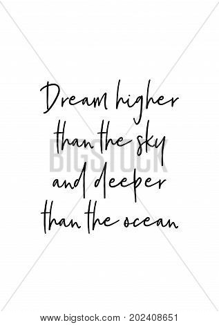Hand drawn lettering. Ink illustration. Modern brush calligraphy. Isolated on white background. Dream higher than the sky and deeper than the ocean.
