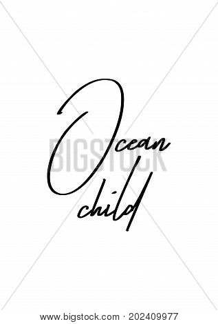 Hand drawn lettering. Ink illustration. Modern brush calligraphy. Isolated on white background. Ocean child.