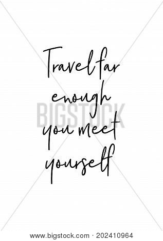 Hand drawn lettering. Ink illustration. Modern brush calligraphy. Isolated on white background. Travel far enough you meet yourself.