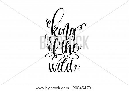 king of the wild - black and white hand lettering inscription positive quote about dreams to greeting card, overlay photography or printable wall art, calligraphy vector illustration