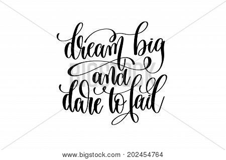 dream big and dare to fail - black and white hand lettering inscription positive quote about dreams to greeting card, overlay photography or printable wall art, calligraphy vector illustration