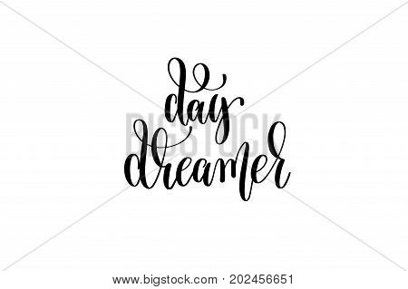 day dreamer - black and white hand lettering inscription positive quote about dreams to greeting card, overlay photography or printable wall art, calligraphy vector illustration