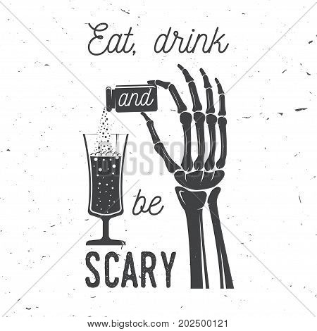 Eat, drink and be Scary. Vector Halloween retro badge. Overlay or Labels for shirt or logo, print, seal, stamp. Skeleton hand with potion and glass of magic drink. Typography design- stock vector.