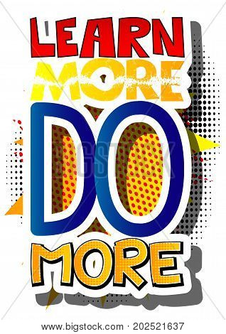 Learn More Do More. Vector illustrated comic book style design. Inspirational motivational quote.