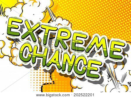 Extreme Chance - Comic book word on abstract background.