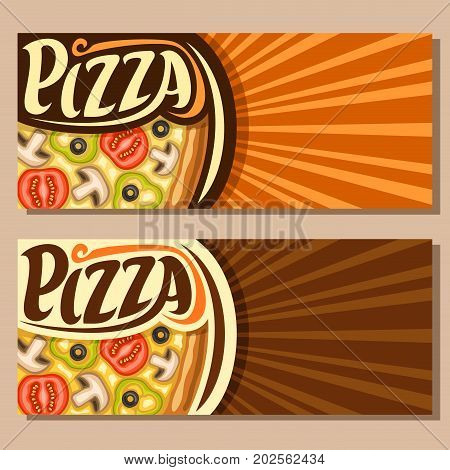Vector horizontal banners for Pizza with copy space: italian vegetarian pizza with melted cheese, sliced tomato, bell pepper, funghi and olives, original font for text pizza, price board for pizzeria.