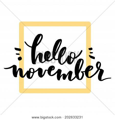 Hello, November. The trend autumn calligraphy. Beautiful handwritten quote for your design. Vector illustration. Brushpen lettering - modern calligraphy.