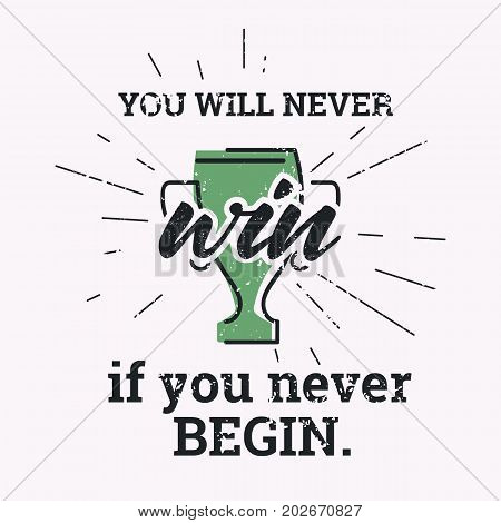 You will never win, if you never begin. Motivational quote poster with cup