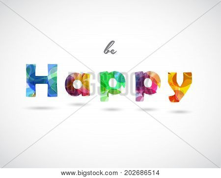 Be Happy quotation created with colorful abstract background letters.