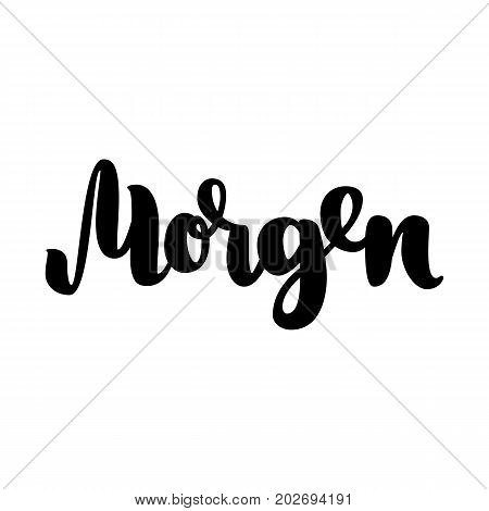 Morgen. Word morning in German. Fashionable calligraphy. Vector illustration on white background. Hand-drawn lettering
