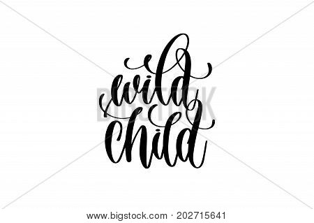 wild child - hand lettering inscription, motivation and inspiration positive quote to poster, printing, greeting card, black and white calligraphy vector illustration