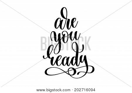 are you ready - hand lettering inscription, motivation and inspiration positive quote to poster, printing, greeting card, black and white calligraphy vector illustration