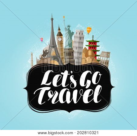 Let's go travel, banner. Famous world landmarks. Lettering vector