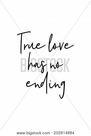 Hand drawn lettering. Ink illustration. Modern brush calligraphy. Isolated on white background. True love has no ending.