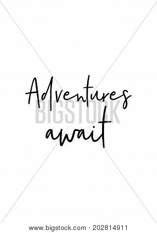 Hand drawn lettering. Ink illustration. Modern brush calligraphy. Isolated on white background. Adventures await.